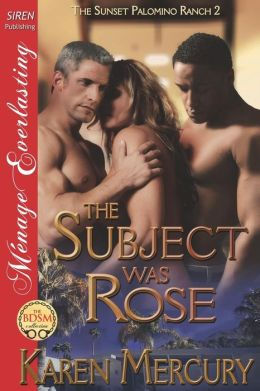 The Subject Was Rose [The Sunset Palomino Ranch 2] (Siren Publishing Menage Everlasting)