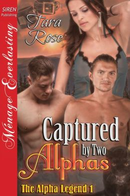 Captured by Two Alphas [The Alpha Legend 1] (Siren Publishing Menage Everlasting)