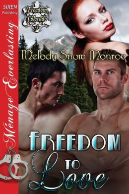 Freedom to Love [Freedom, Colorado 3] (Siren Publishing Menage Everlasting)