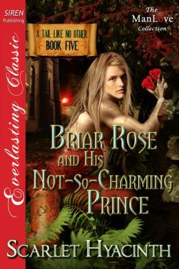 Briar Rose and His Not-So-Charming Prince [A Tail Like No Other: Book Five] (Siren Publishing Everlasting Classic ManLove)