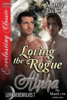 Loving the Rogue Alpha [Luna Werewolves 7] (Siren Publishing Everlasting Classic Manlove)