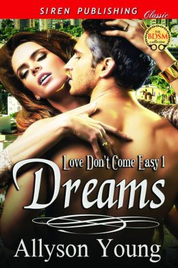 Dreams [Love Don't Come Easy 1] (Siren Publishing Classic)
