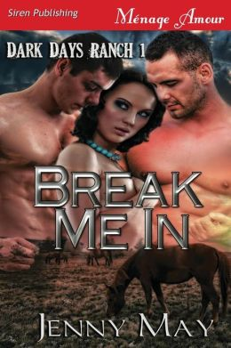 Break Me in [Dark Days Ranch 1] (Siren Publishing Menage Amour)