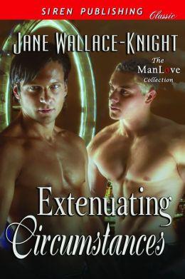 Extenuating Circumstances (Siren Publishing Classic ManLove)