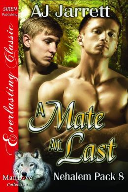 A Mate at Last [Nehalem Pack 8] (Siren Publishing Everlasting Classic ManLove)