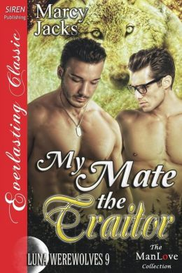 My Mate the Traitor [Luna Werewolves 9] (Siren Publishing Everlasting Classic Manlove)