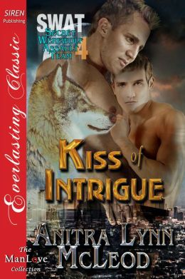 Kiss of Intrigue [SWAT--Secret Werewolf Assault Team 4] (Siren Publishing Everlasting Classic ManLove)