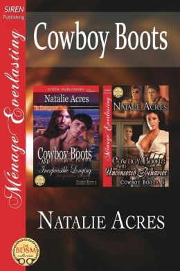 Cowboy Boots [Cowboy Boots and Inexpressible Longing: Cowboy Boots and Uncensored Behavior] (Siren Publishing Menage Everlasting)