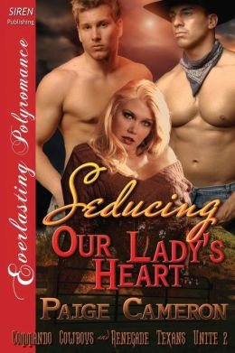 Seducing Our Lady's Heart [Commando Cowboys and Renegade Texans Unite 2] (Siren Publishing Everlasting Polyromance)