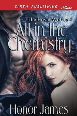 All in the Chemistry [The Royal Wolves 4] (Siren Publishing Allure)