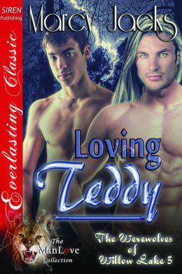 Loving Teddy [The Werewolves of Willow Lake 5] (Siren Publishing Everlasting Classic ManLove)