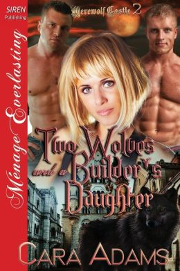 Two Wolves and a Builder's Daughter [Werewolf Castle 2] (Siren Publishing Menage Everlasting)