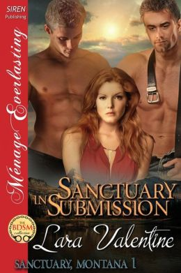 Sanctuary in Submission [Sanctuary, Montana 1] (Siren Publishing Menage Everlasting)