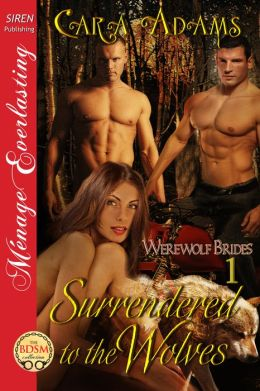 Surrendered to the Wolves [Werewolf Brides 1] (Siren Publishing Menage Everlasting)