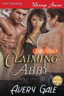 Claiming Abby [Club Isola 3] (Siren Publishing Menage Amour)