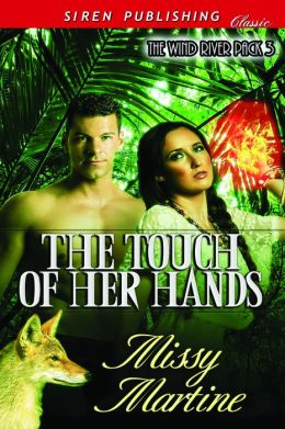 The Touch of Her Hands [The Wind River Pack 3] (Siren Publishing Classic)