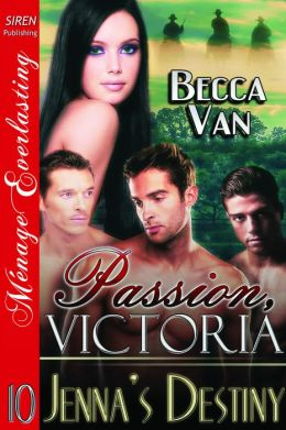 Passion, Victoria 10: Jenna's Destiny (Siren Publishing Menage Everlasting)