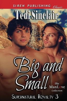 Big and Small [Supernatural Royalty 3] (Siren Publishing Classic Manlove)