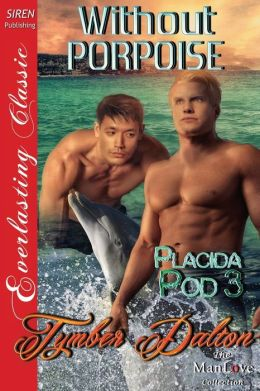 Without Porpoise [Placida Pod 3] (Siren Publishing Everlasting Classic Manlove)