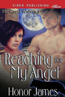 Reaching for My Angel [The Royal Wolves 5] (Siren Publishing Allure)