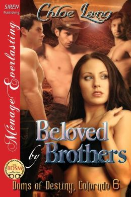Beloved by Brothers [Doms of Destiny, Colorado 6] (Siren Publishing Menage Everlasting)