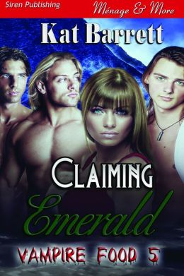Claiming Emerald [Vampire Food 5] (Siren Publishing Menage and More)