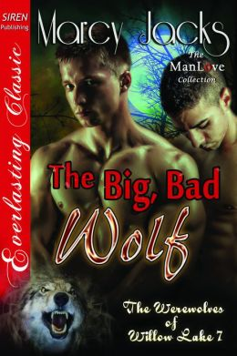 The Big, Bad Wolf [The Werewolves of Willow Lake 7] (Siren Publishing Everlasting Classic ManLove)