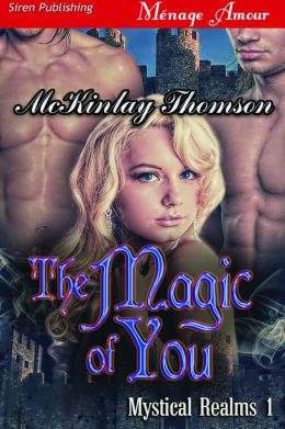 The Magic of You [Mystical Realms 1] (Siren Publishing Menage Amour)