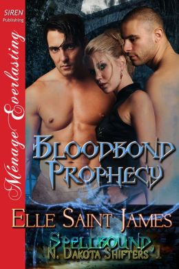 Bloodbond Prophecy [Spellbound, N. Dakota Shifters 1] (Siren Publishing Menage Everlasting)