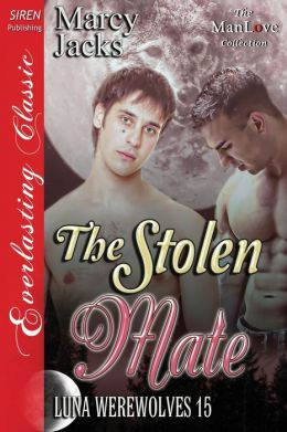 The Stolen Mate [Luna Werewolves 15] (Siren Publishing Everlasting Classic ManLove)