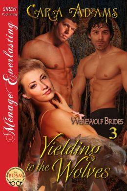 Yielding to the Wolves [Werewolf Brides 3] (Siren Publishing Menage Everlasting)