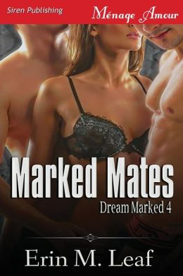 Marked Mates [Dream Marked 4] (Siren Publishing Menage Amour)