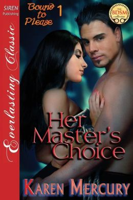 Her Master's Choice [Bound to Please 1] (Siren Publishing Everlasting Classic)