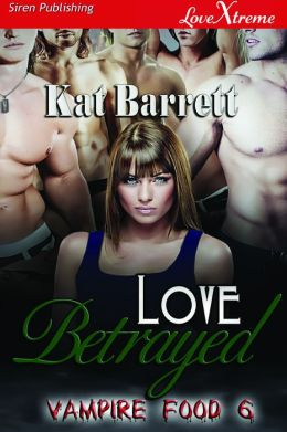 Love Betrayed [Vampire Food 6] (Siren Publishing LoveXtreme Special Edition)