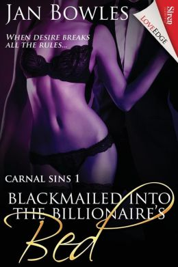 Blackmailed Into the Billionaire's Bed [Carnal Sins 1] (Siren Publishing Loveedge)