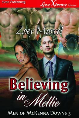 Believing in Mellie [Men of McKenna Downs 3] (Siren Publishing LoveXtreme Forever)