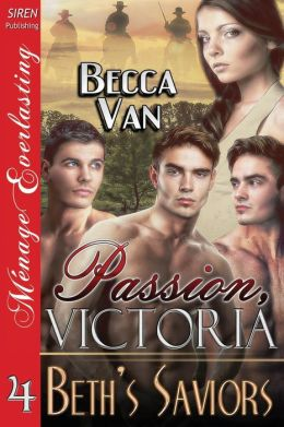 Passion, Victoria 4: Beth's Saviors (Siren Publishing Menage Everlasting)