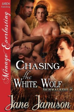 Chasing the White Wolf [Skinwalkers 2] (Siren Publishing Menage Everlasting)