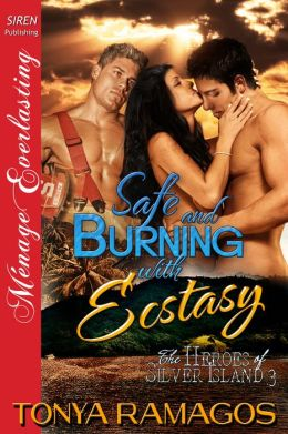 Safe and Burning with Ecstasy [The Heroes of Silver Island 3] (Siren Publishing Menage Everlasting)