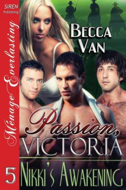 Passion, Victoria 5: Nikki's Awakening (Siren Publishing Menage Everlasting)