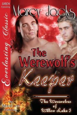 The Werewolf's Keeper [The Werewolves of Willow Lake 3] (Siren Publishing Everlasting Classic Manlove)