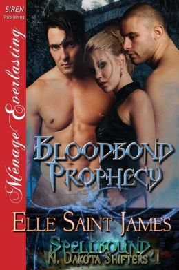 Bloodbond Prophecy [Spellbound, N. Dakota Shifters 1] (Siren Publishing Menage Everlasting)