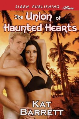 The Union of Haunted Hearts (Siren Publishing Allure)