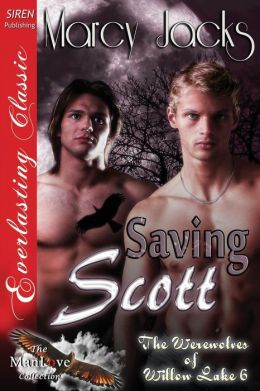 Saving Scott [The Werewolves of Willow Lake 6] (Siren Publishing Everlasting Classic ManLove)