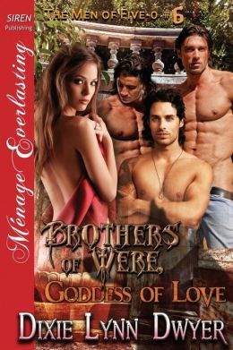 Brothers of Were, Goddess of Love [The Men of Five-O #6] (Siren Publishing Menage Everlasting)