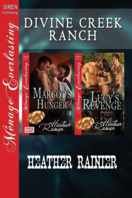 Divine Creek Ranch [Margot's Hunger: Lucy's Revenge] (Siren Publishing Menage Everlasting)