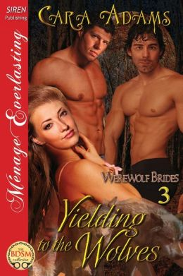 Yielding to the Wolves [Werewolf Brides 3] (Siren Publishing Menage Everlasting)