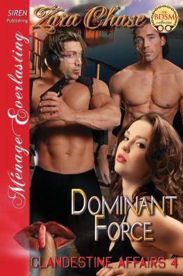 Dominant Force [Clandestine Affairs 4] (Siren Publishing Menage Everlasting)