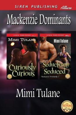 MacKenzie Dominants [Curiously Curious: Seductively Seduced] (Siren Publishing Allure)