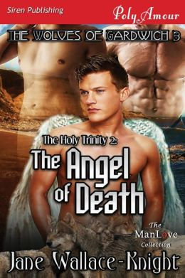 The Holy Trinity 2: The Angel of Death [The Wolves of Gardwich 3] (Siren Publishing Polyamour Manlove)